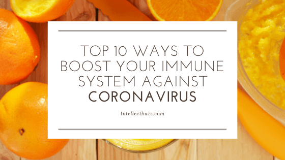 Top 10 Ways to Boost Your Immune System against Coronavirus