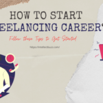 How to Start Freelancing Career? Follow these Tips to Get Started.