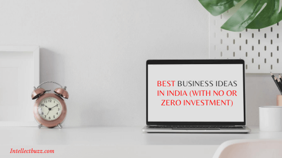 Best Business Ideas in India (With No or Zero Investment)