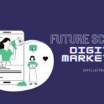 Future Scope of Digital Marketing: Career and Growth Opportunity