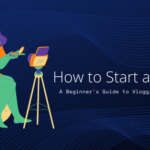 How to Start a Vlog: A Beginner's Guide to Vlogging in 2020
