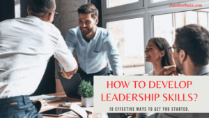 How to Develop Leadership Skills? 7 Effective ways to get you started.