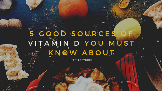 5 Good Sources of Vitamin D you must know about