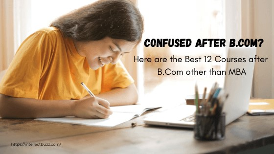 Confused After B.Com? Here are the Best 12 Courses after B.Com other than MBA