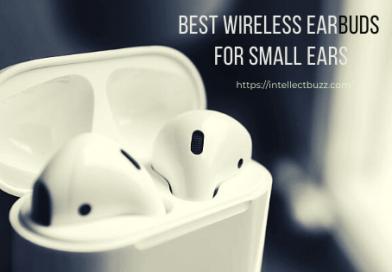 Best Wireless Earbuds for Small Ears